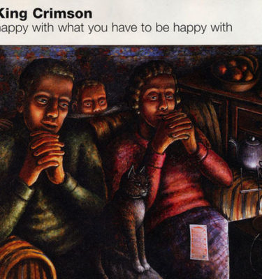 King Crimson Happy with what you have to be happy with